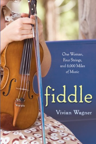 Fiddle: One Woman, Four Strings, and 8,000 Miles of Music