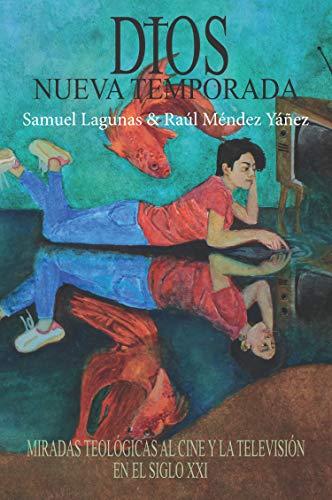 Dios, nueva temporada: Miradas teológicas al cine y la televisión en el siglo XXI (Spanish Edition)