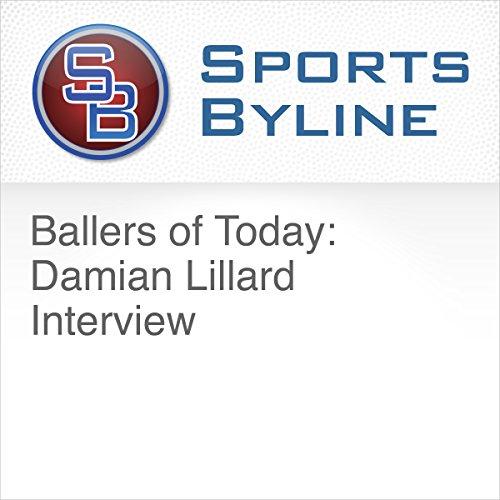 Ballers of Today: Damian Lillard Interview audiobook cover art