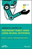 Kinematic Control of Redundant Robot Arms Using Neural Networks (IEEE Press)