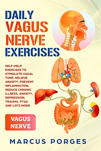 DAILY VAGUS NERVE EXERCISES: Self-Help Exercises to Stimulate Vagal Tone. Relieve Anxiety, Prevent Inflammation, Reduce Chronic Illness, Anxiety, Depression, Trauma, PTSD and Lots More by [Marcus Porges]
