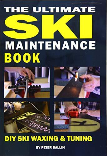 The Ultimate Ski Maintenance Book: DIY Ski Waxing, Edging and Tuning: 1 (Ski Books)
