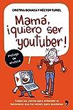 Mamá, quiero ser youtuber: Todas las claves para entender el fenómeno que...