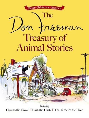 The Don Freeman Treasury of Animal Stories: Featuring Cyrano the Crow, Flash the Dash and The Turtle and the Dove (Dover Children