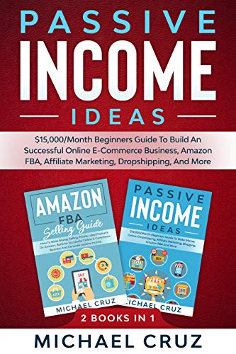 Passive Income Ideas 2 Books In 1: $15,000/Month Beginners Guide To Build An Successful Online E-Commerce Business, Amazon FBA, Affiliate Marketing, Dropshipping And More (English Edition)