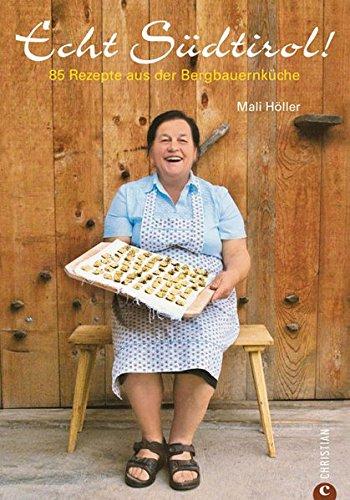 Kochbuch Echt Südtirol - Originalrezepte aus der tiroler Küche mit Apfelküchlein, Schlutzkrapfen, Knödel, Suppen, Salate, Braten und mehr ... Seiten: 85 Rezepte aus der Bergbauernküche