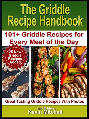 The Griddle Recipe Handbook: 101+ Griddle Recipes for Every Meal of the Day