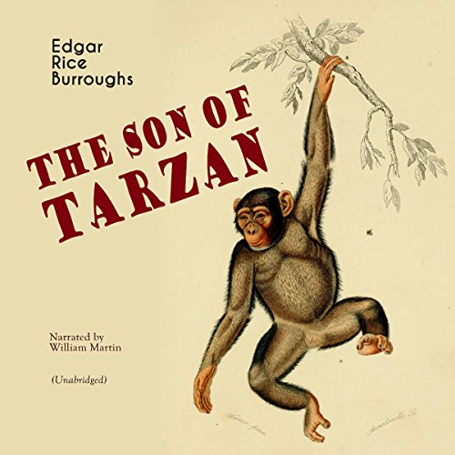 The Son of Tarzan     Tarzan - Narrated by William Martin 4              By:                                                                                                                                 Edgar Rice Burroughs                               Narrated by:                                                                                                                                 William Martin                      Length: 9 hrs and 23 mins     5 ratings     Overall 3.8