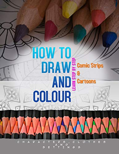 Learn Step By Step, How To Draw And Color Characters, Clothes And Settings (English Edition)