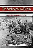 De Stalingrado a Berlín: La derrota alemana en el Este