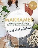 Makramee: Knüpf dich glücklich! 30 wunderschöne DIY-Werke Schritt für Schritt einfach erklärt — Mit Videoanleitungen zum Knoten lernen