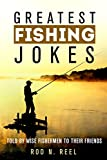 Greatest Fishing Jokes: Told By Wise Fisherman To Their Friends (FIshing Jokes Fishing Tales Fishing Stories Series Book 1)