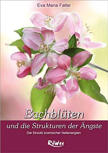 Faller, Eva-Maria<br />Bach Blüten und die Strukturen der Ängste