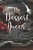 The Dessert Queen: New and Special Cake Recipes to make you Fall in Love All over Again