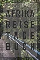 Afrika Reisetagebuch: zum Selberschreiben | Mit Packliste, Hotelbewertung fuer den Urlaub | Reiseplan fuer Suedafrika | Schreiben Sie Erinnerungen & Erlebnisse in dieses Reisebuch | Fuer den naechsten Trip ins Ausland