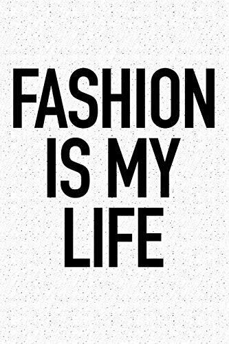 Fashion Is My Life: A 6x9 Inch Matte Softcover Journal Notebook With 120 Blank Lined Pages And A Funny Style or Fashion Fanatic Cover Slogan