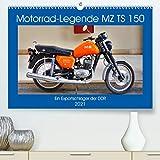 Motorrad-Legende MZ TS 150 - Ein Exportschlager der DDR (Premium, hochwertiger DIN A2 Wandkalender 2021, Kunstdruck in Hochglanz)