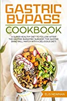 Gastric bypass cookbook: A super healthy diet to follow after the gastric bariatric surgery. The gastric band will match with a delicious diet!
