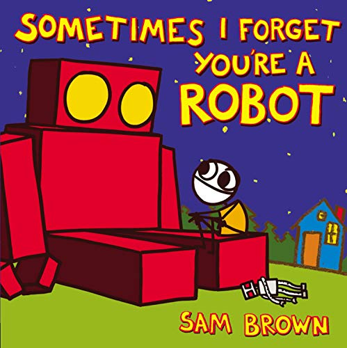 Image of Sometimes I Forget You're a Robot
