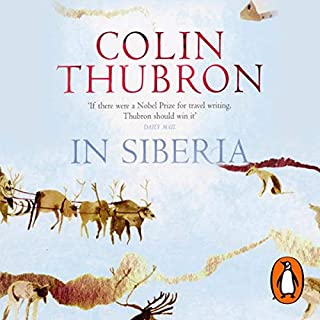 In Siberia                   By:                                                                                                                                 Colin Thubron                               Narrated by:                                                                                                                                 Stephen Thorne                      Length: 11 hrs and 24 mins     35 ratings     Overall 4.2