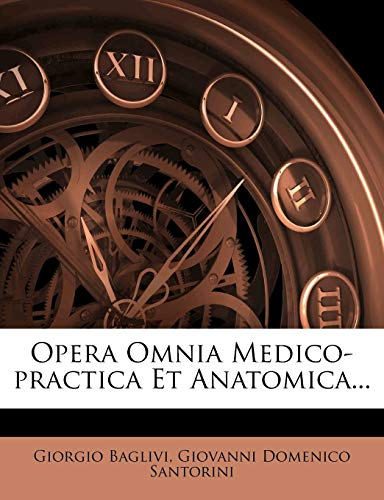 Opera Omnia Medico-Practica Et Anatomica...