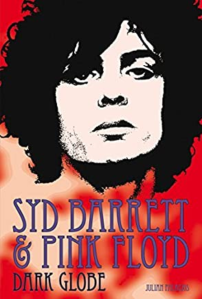 Syd Barrett and Pink Floyd: Dark Globe by Julian Palacios(2016-10-11)