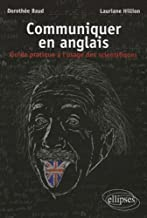Communiquer en anglais : Guide pratique à l'usage des scientifiques (French and English for Scientists) (French Edition)