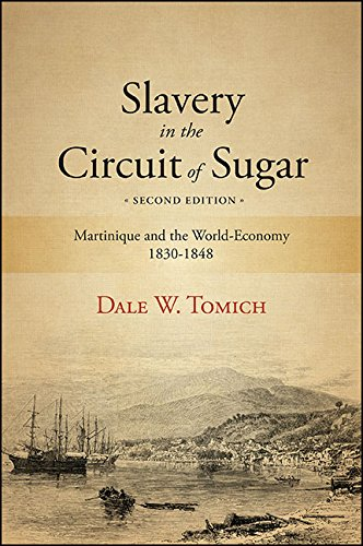 Slavery in the Circuit of Sugar, Second Edition: Martinique and the World-Economy, 1830-1848 (SUNY series, Fernand Braudel Center Studies in Historical Social Science) (English Edition)