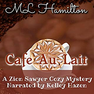 Cafe au Lait      A Zion Sawyer Cozy Mystery, Book 2              By:                                                                                                                                 M.L. Hamilton                               Narrated by:                                                                                                                                 Kelley Hazen                      Length: 10 hrs and 2 mins     3 ratings     Overall 5.0