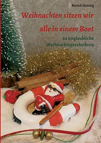 Weihnachten sitzen wir alle in einem Boot: 24 unglaubliche Weihnachtsgeschichten