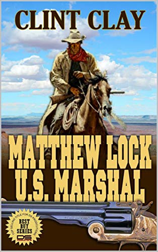 Matthew Lock: U.S. Marshal: A Western Adventure (Tales of the Old West Series Book 3)