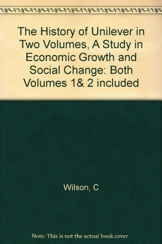The History of Unilever - A Study in economic growth and Social Change - In two Volumes