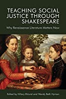 Teaching Social Justice Through Shakespeare: Why Renaissance Literature Matters Now