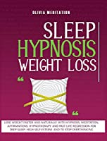 Sleep Hypnosis Weight Loss: Lose Weight Faster and Naturally with Hypnosis, Med-Itation, Affirmations. Hypnotherapy and Past Life Re-Gression for Deep Sleep, High Self-Esteem, and to Stop Overthinking