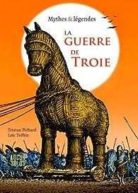 La guerre de Troie : Mythes & légendes par Tristan Pichard