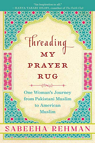 Compare Textbook Prices for Threading My Prayer Rug: One Woman's Journey from Pakistani Muslim to American Muslim 1st Edition ISBN 9781628728620 by Rehman, Sabeeha