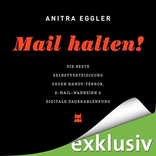Mail halten! Die beste Selbstverteidigung gegen Handy-Terror, E-Mail-Wahnsinn & digitale Dauerablenkung audiobook cover art