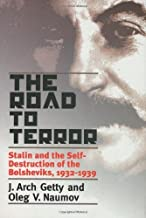 The Road to Terror: Stalin and the Self-Destruction of the Bolsheviks, 1932-1939 (Annals of Communism Series) 1st edition by Getty, Mr. J. Arch, Naumov, Oleg V. (1999) Hardcover