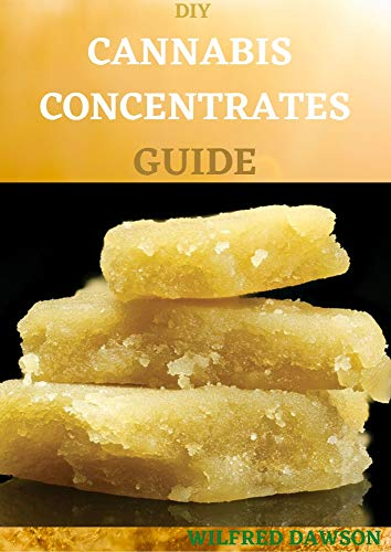 DIY CANNABIS CONCENTRATES GUIDE: Easy Beginner's Cannabis Cookbook On How To Make Medical Marijuana Concentrates At Home (English Edition)