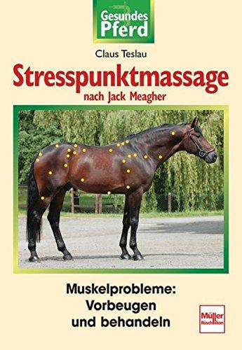 Stresspunktmassage nach Jack Meagher: Muskelprobleme: Vorbeugen und behandeln (Gesundes Pferd)