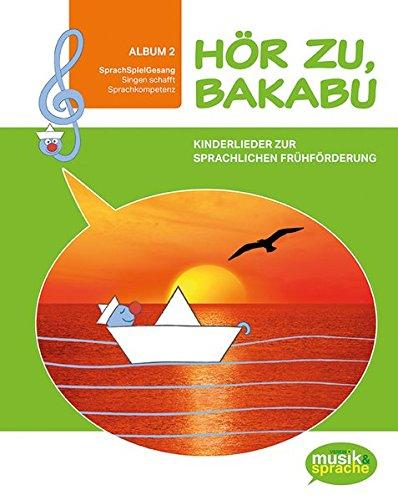 Hör zu, Bakabu - Album 2 (inkl. 2 Audio CDs): Kinderlieder zur sprachlichen Frühförderung (Hör zu, Bakabu / Kinderlieder zur sprachlichen Frühförderung)
