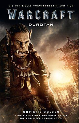 Warcraft: Durotan - Die offizielle Vorgeschichte zum Film (Warcraft Kinofilm)