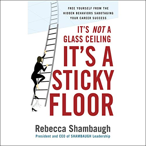 It's Not a Glass Ceiling, It's a Sticky Floor     Free Yourself From the Hidden Behaviors Sabotaging Your Career Success              By:                                                                                                                                 Rebecca Shambaugh                               Narrated by:                                                                                                                                 Kathleen Godwin                      Length: 6 hrs and 11 mins     1 rating     Overall 4.0