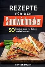 50 Rezepte für den Sandwichmaker: Das Sandwichmaker Kochbuc