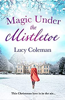 Magic Under the Mistletoe: the perfect feel good love story from bestselling author Lucy Coleman by [Lucy Coleman]