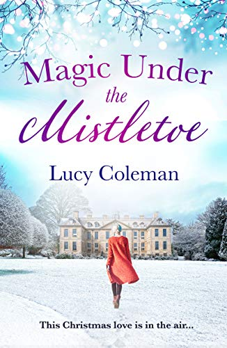 Magic Under the Mistletoe: the perfect feel good love story from bestselling author Lucy Coleman
