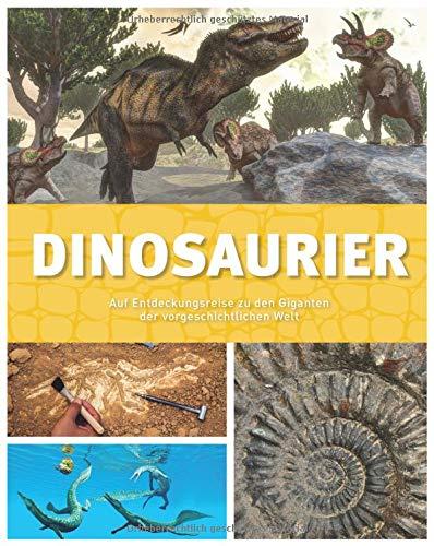 Dinosaurier: Auf Entdeckungsreise zu den Giganten der vorgeschichtlichen Welt