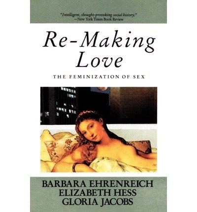 By Barbara Ehrenreich Barbara Ehrenreich Elizabeth Hess Gloria Jacobs Author Re Making Love The Feminization Of Sex By Sep 1987 Paperback