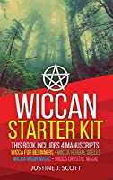 Wiccan: Complete Starter Kit to Understand the World of Wicca Through Beliefs, Spells and Rituals. 4 books in 1: Wicca for Beginners, Herbal Spells, Moon Magic and Crystal Magic