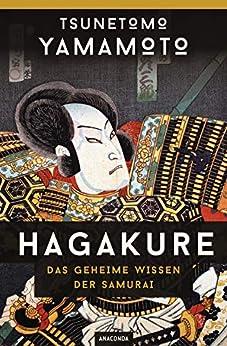 Hagakure - Das geheime Wissen der Samurai: Vollständige, ungekürzte Ausgabe (German Edition) by [Tsunetomo Yamamoto, Alexander Bennett, Matthias Schulz]